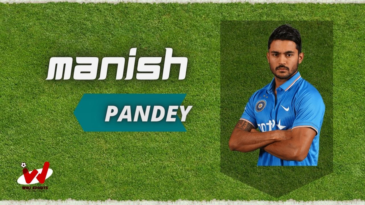 Manish Pandey (Cricketer) Wiki, Age, Height, Wife, Biography & More