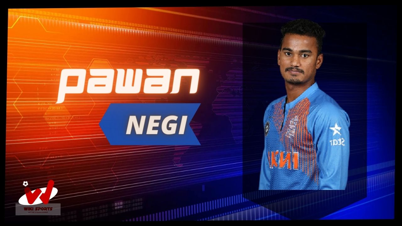 Pawan Negi (Cricketer) Wiki, Age, Wife, Family, Height, Girlfriend, Biography & More