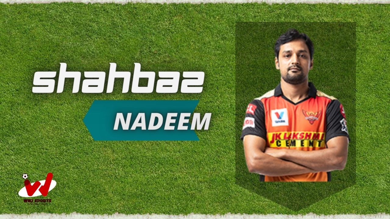 Shahbaz Nadeem (Cricketer) Wiki, Age, Height, Bowling, Wife, Biography & More
