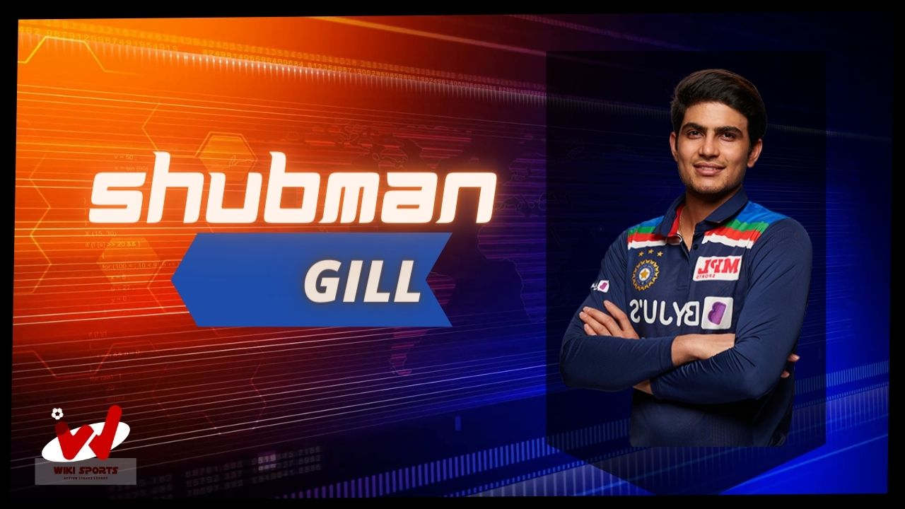 Shubman Gill Wiki, Age, Mother, Family, Height, Girlfriend, Biography & More