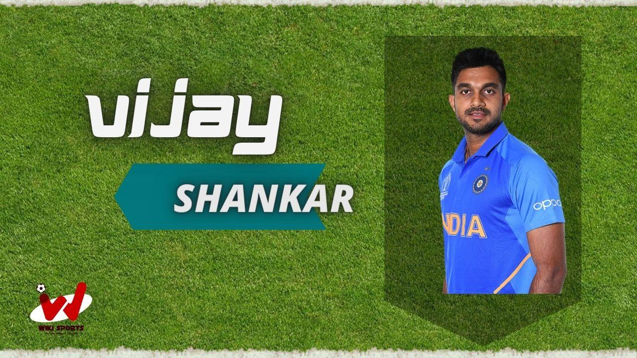 Vijay Shankar (Cricketer) Wiki, Age, Height, Wife, Bowling, Biography & More