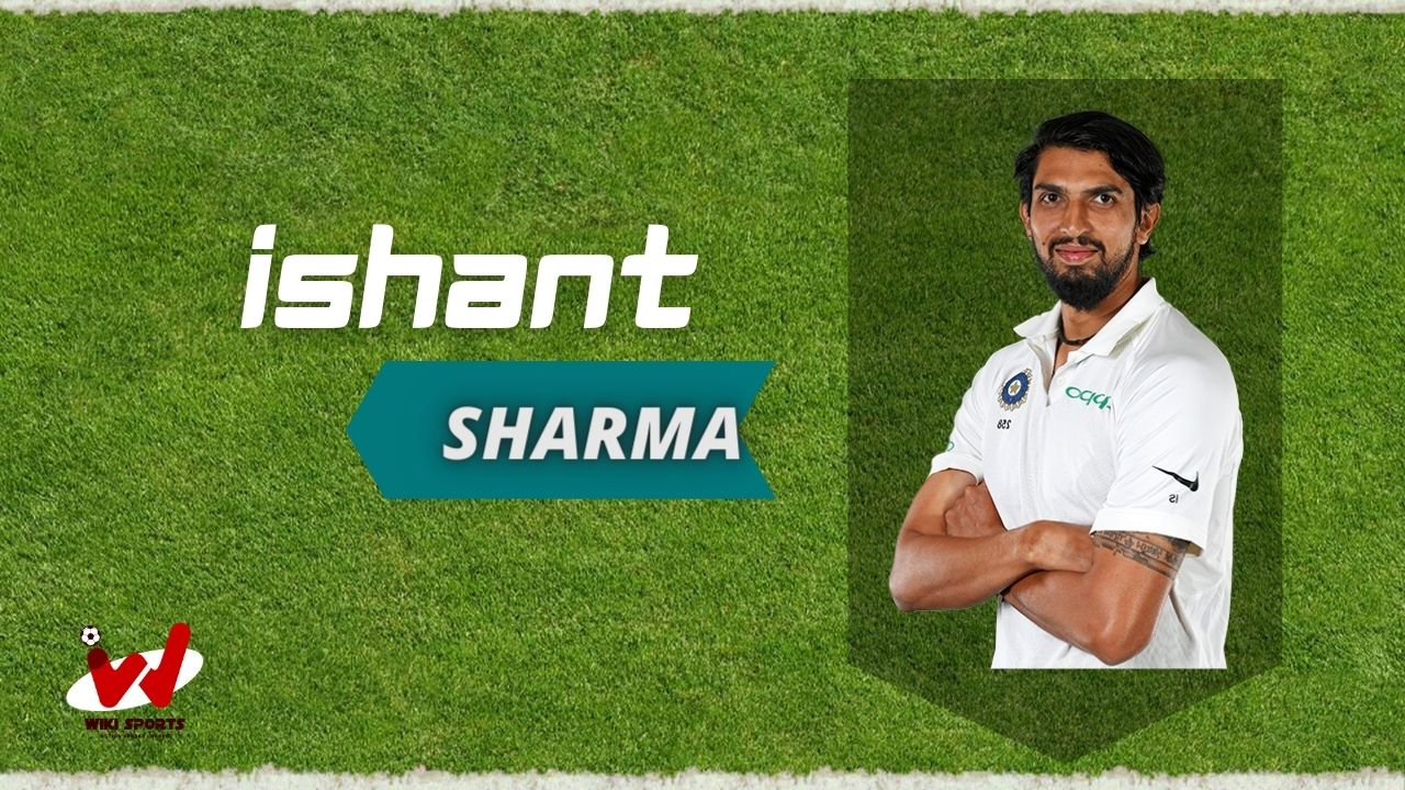 Ishant Sharma (Cricketer) Wiki, Age, Family, Wife, Height, Biography, Debut & More