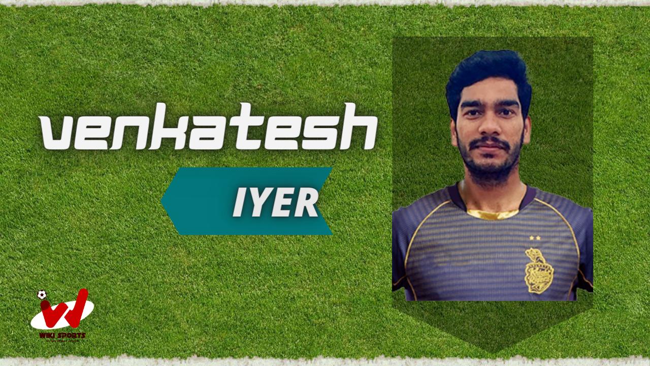Venkatesh Iyer (Cricketer) Wiki, Age, Height, Biography, Family, Career & More