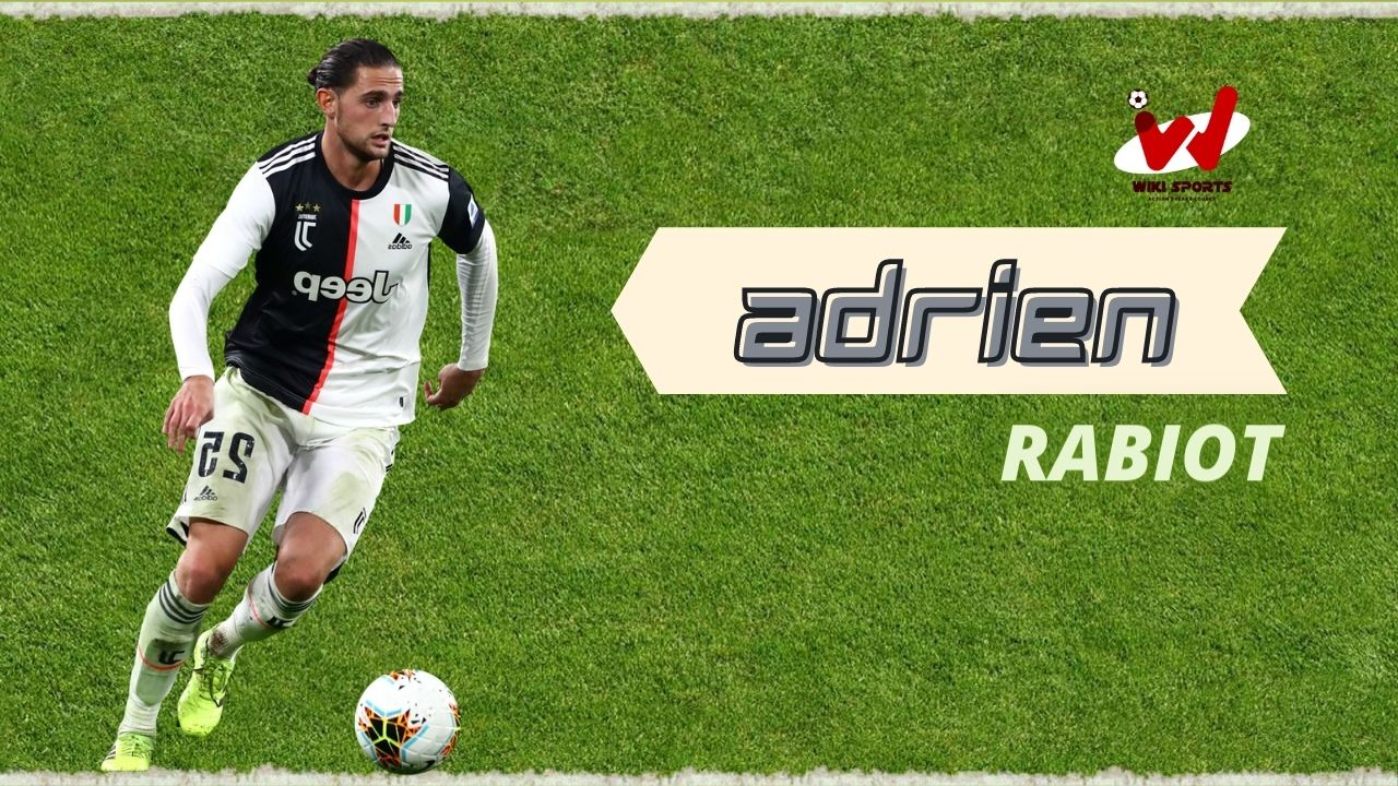 Adrien Rabiot Age, Wiki, Height, Family, Biography, Girlfriend, Career & More