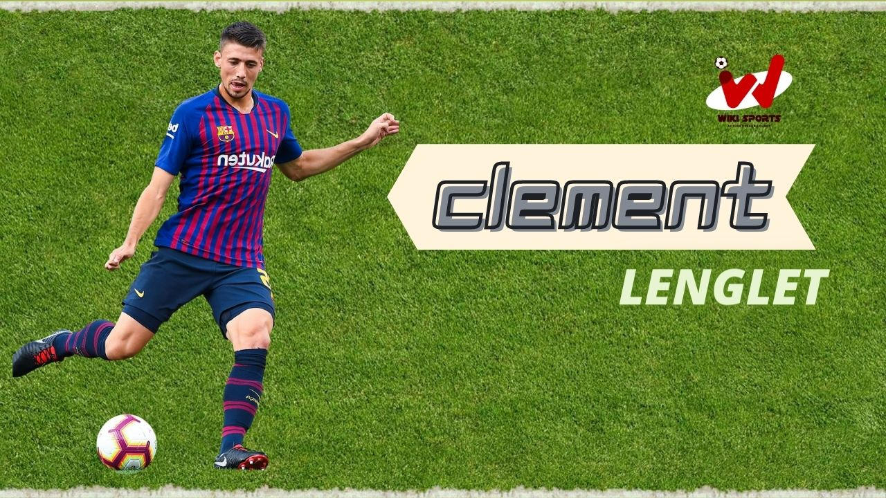Clement Lenglet Age, Wiki, Height, Family, Biography, Girlfriend, Career & More