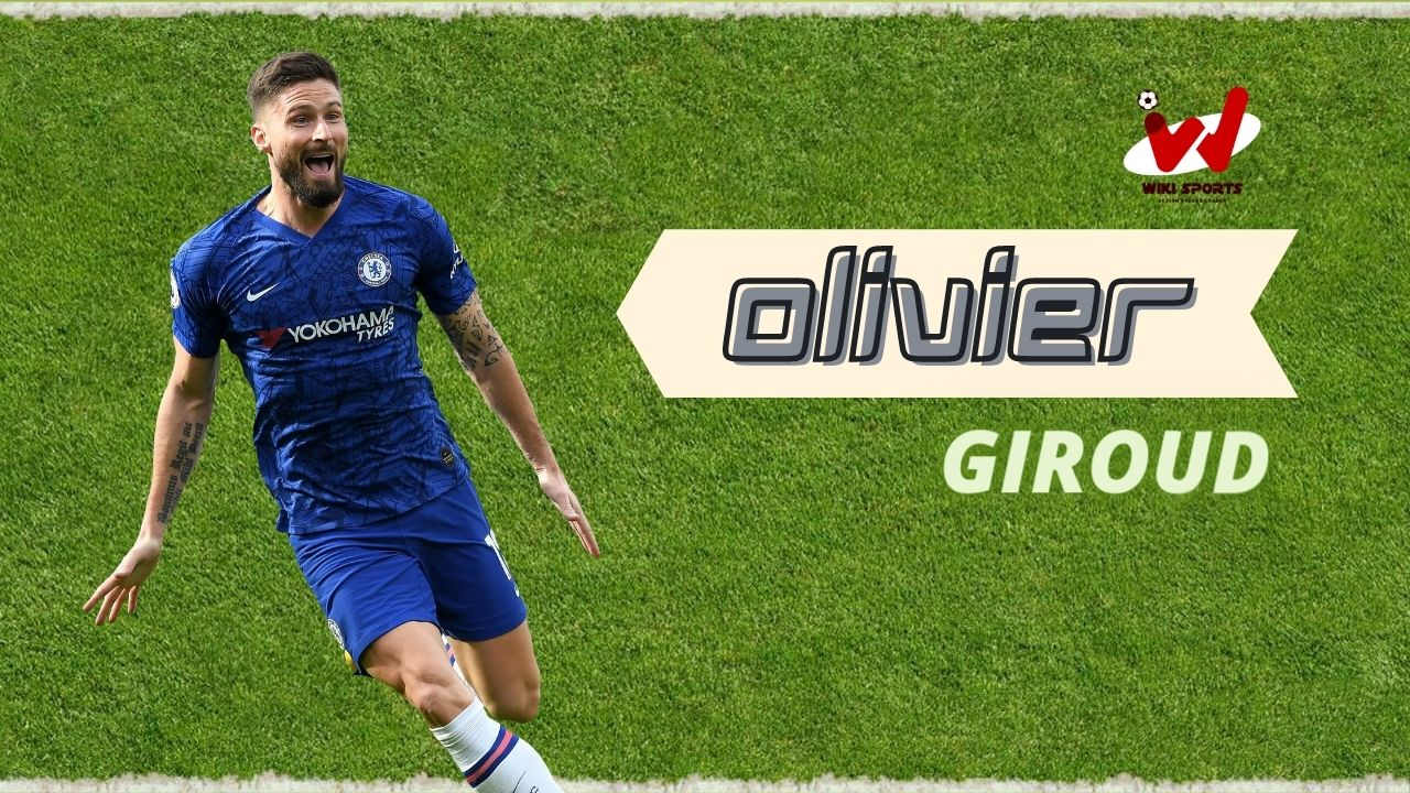 Olivier Giroud Age, Wiki, Height, Family, Biography, Girlfriend, Career & More